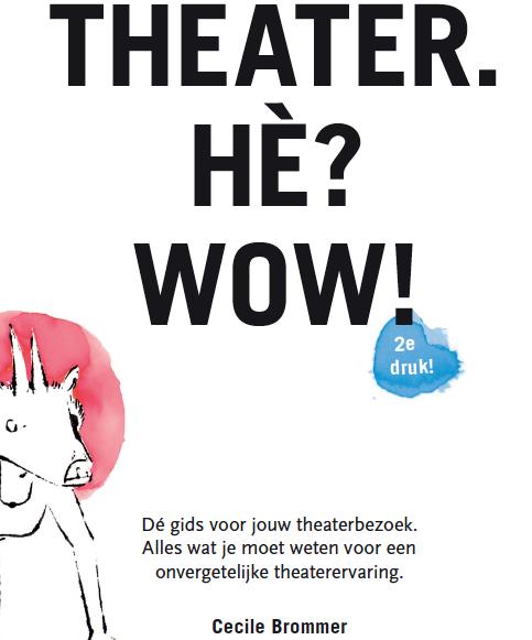 THEATER! HÈ? WOW! – een gids vol speelse en toegankelijke tips voor een onvergetelijk theaterbezoek.